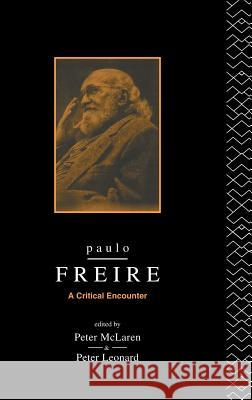Paulo Freire: A Critical Encounter Peter Leonard Peter McLaren 9781138131750