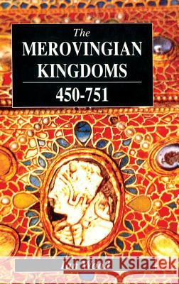 The Merovingian Kingdoms 450 - 751 Ian Wood 9781138139220