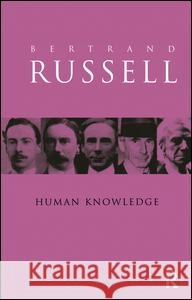 Human Knowledge: Its Scope and Value Bertrand Russell B. Russell 9781138148192 Routledge
