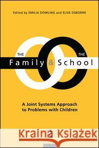 The Family and the School: A Joint Systems Aproach to Problems with Children Emelia Dowling Emilia Dowling Elsie Osborne 9781138149199 Routledge