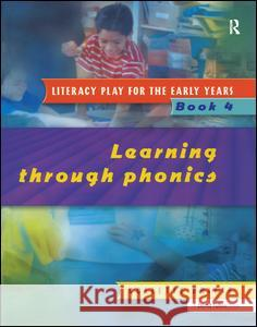 Literacy Play for the Early Years Book 4: Learning Through Phonics Collette Drifte   9781138167001 Routledge