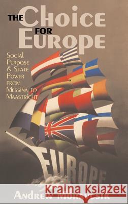 The Choice for Europe: Social Purpose and State Power from Messina to Maastricht Andrew Moravcsik   9781138169913