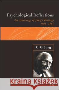 Psychological Reflections: An Anthology of Jung's Writings, 1905-1961 Jolande Jacobi 9781138177031 Routledge
