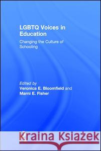 LGBTQ Voices in Education: Changing the Culture of Schooling Veronica Bloomfield Marni E. Fisher 9781138187085