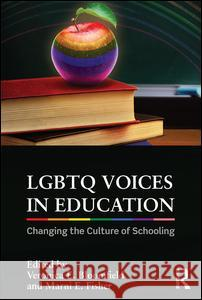 LGBTQ Voices in Education: Changing the Culture of Schooling Veronica Bloomfield Marni E. Fisher 9781138187092