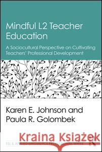 Mindful L2 Teacher Education: A Sociocultural Perspective on Cultivating Teachers' Professional Development Karen E. Johnson Paula R. Golombek 9781138189799
