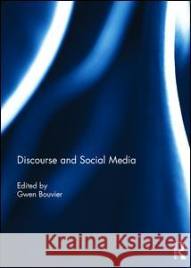 Discourse and Social Media Gwen Bouvier 9781138191556