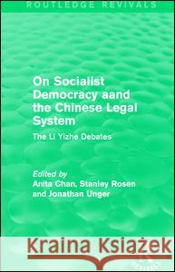On Socialist Democracy and the Chinese Legal System: The Li Yizhe Debates Anita Chan Stanley Rosen Jonathan Unger 9781138194151