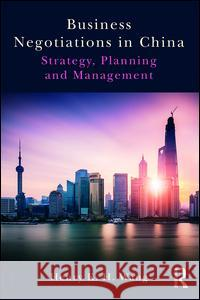Business Negotiations in China: Strategy, Planning and Management Henry K. H. Wang 9781138205420