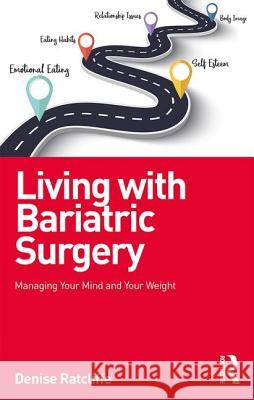 Living with Bariatric Surgery: Managing Your Mind and Your Weight Denise Ratcliffe 9781138217126