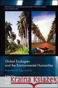 Global Ecologies and the Environmental Humanities: Postcolonial Approaches Elizabeth Deloughrey Jill Didur Anthony Carrigan 9781138235816