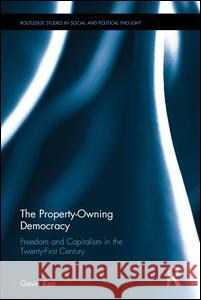 The Property-Owning Democracy: Freedom and Capitalism in the Twenty-First Century Gavin Kerr 9781138245068