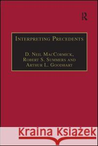 Interpreting Precedents: A Comparative Study Professor D. Neil MacCormick Robert S. Summers Arthur L. Goodhart 9781138270244 Routledge
