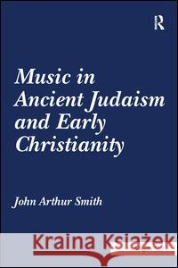 Music in Ancient Judaism and Early Christianity John Arthur Smith   9781138273931 Routledge