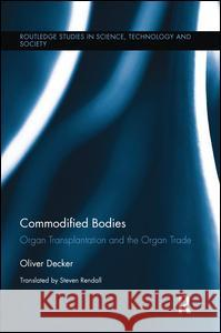 Commodified Bodies: Organ Transplantation and the Organ Trade Oliver Decker 9781138284838