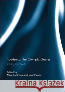 Tourism at the Olympic Games: Visiting the World Mike Robinson Josef Ploner 9781138294813