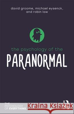 The Psychology of the Paranormal David Groome Michael Eysenck Robin Law 9781138307889 Routledge