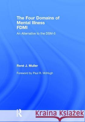 The Four Domains of Mental Illness: An Alternative to the Dsm-5 Rene J. Muller 9781138308138