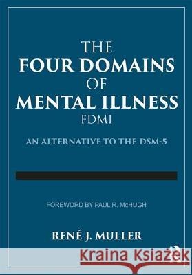 The Four Domains of Mental Illness: An Alternative to the Dsm-5 Muller, Rene J. (Community College of Baltimore County, Maryland, USA) 9781138308145