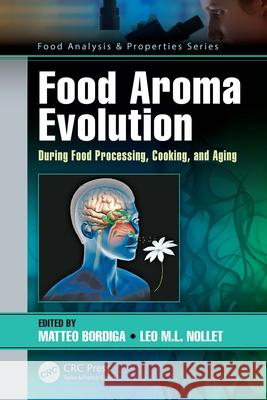 Food Aroma Evolution: During Food Processing, Cooking and Aging Matteo Bordiga Leo M. L. Nollet 9781138338241