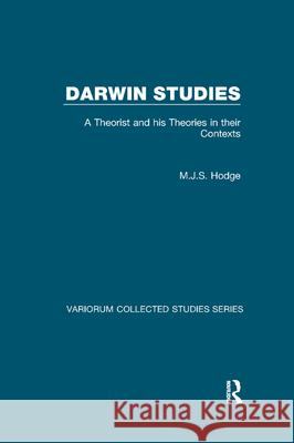 Darwin Studies: A Theorist and his Theories in their Contexts M.J.S. Hodge   9781138382374