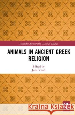 Animals in Ancient Greek Religion Julia Kindt   9781138388888