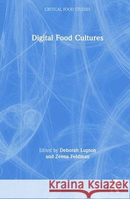 Digital Food Cultures Deborah Lupton Zeena Feldman  9781138392540