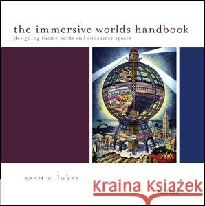 The Immersive Worlds Handbook: Designing Theme Parks and Consumer Spaces Scott Lukas 9781138403383