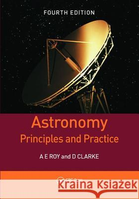 Astronomy: Principles and Practice, Fourth Edition (Pbk) A E Roy (University of Glasgow, Scotland   9781138406223 Routledge
