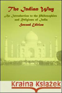 The Indian Way: An Introduction to the Philosophies & Religions of India John M. Koller 9781138465176 Routledge