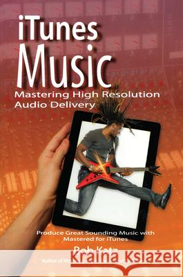 iTunes Music: Mastering High Resolution Audio Delivery: Produce Great Sounding Music with Mastered for iTunes Bob Katz 9781138469006