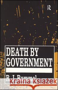 Death by Government: Genocide and Mass Murder Since 1900 R. J. Rummel 9781138522008