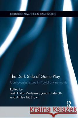The Dark Side of Game Play: Controversial Issues in Playful Environments  9781138548671