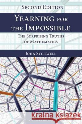 Yearning for the Impossible: The Surprising Truths of Mathematics, Second Edition John Stillwell 9781138586109
