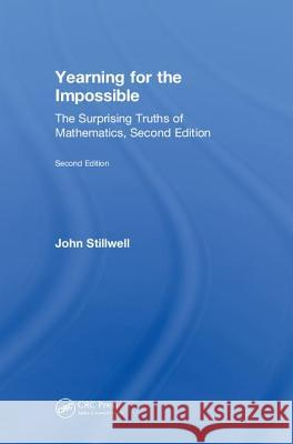 Yearning for the Impossible: The Surprising Truths of Mathematics, Second Edition John Stillwell 9781138596214