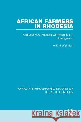 African Farmers in Rhodesia: Old and New Peasant Communities in Karangaland A K H Weinrich 9781138599413 Taylor and Francis
