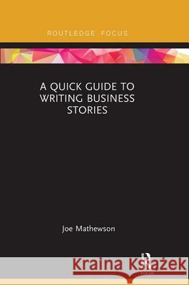 A Quick Guide to Writing Business Stories Joe Mathewson 9781138605978
