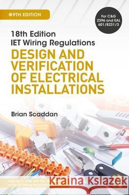 Iet Wiring Regulations: Design and Verification of Electrical Installations, 9th Ed Brian Scaddan 9781138606005