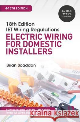 18th Edition Iet Wiring Regulations: Electric Wiring for Domestic Installers, 16th Ed Brian Scaddan 9781138606029