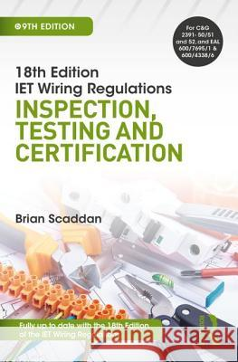 IET Wiring Regulations: Inspection, Testing and Certification, 9th ed Brian Scaddan (formerly of Brian Scaddan   9781138606074