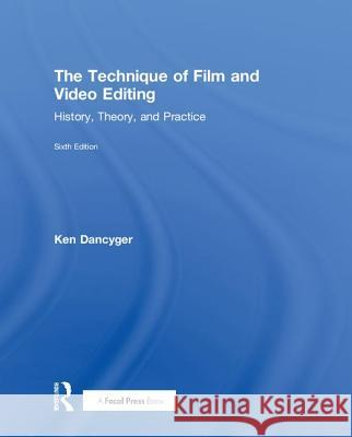 The Technique of Film and Video Editing: History, Theory, and Practice Ken Dancyger 9781138628397 Focal Press