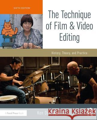 The Technique of Film and Video Editing: History, Theory, and Practice Ken Dancyger 9781138628403 Focal Press