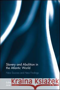 Slavery and Abolition in the Atlantic World: New Sources and New Findings Jane Landers 9781138633810