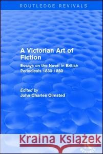 A Victorian Art of Fiction: Essays on the Novel in British Periodicals 1830-1850 John Charles Olmsted 9781138638266