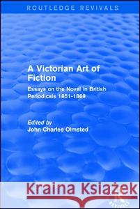 A Victorian Art of Fiction: Essays on the Novel in British Periodicals 1851-1869 John Charles Olmsted 9781138638334