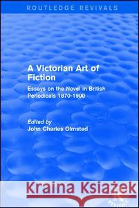 A Victorian Art of Fiction: Essays on the Novel in British Periodicals 1870-1900 John Charles Olmsted 9781138638372