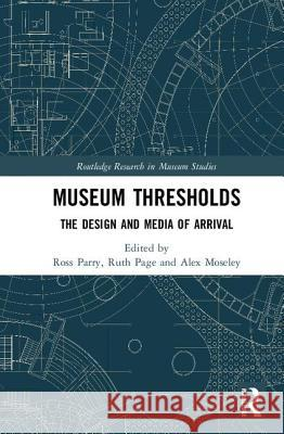 Museum Thresholds: The Design and Media of Arrival Ross Parry Ruth Page Alex Moseley 9781138646032 Routledge