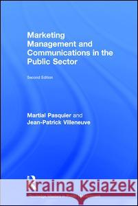 Marketing Management and Communications in the Public Sector Martial Pasquier Jean-Patrick Villeneuve 9781138655799