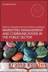 Marketing Management and Communications in the Public Sector Martial Pasquier Jean-Patrick Villeneuve 9781138655805