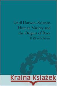 until darwin science human variety and the origins of race b ricardo brown